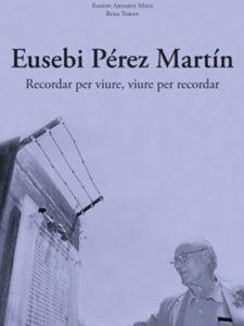Eusebi Pérez Martín. Recordar per viure, viure per recordar