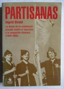 Partisanas: la mujer en la resistencia armada contra el fascismo y la ocupación alemana