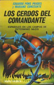 Los cerdos del comandante. Españoles en los campos de exterminio nazis.