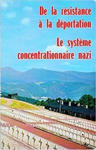 De la résistance à la déportation. Le système concentrationnaire nazi