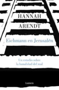 EICHMANN EN JERUSALEN: UN ESTUDIO SOBRE LA BANALIDAD DEL MAL