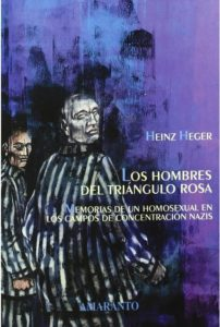 LOS HOMBRES DEL TRIANGULO ROSA: MEMORIAS DE UN HOMOSEXUAL EN LOS CAMPOS DE CONCENTRACION