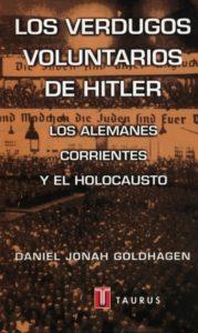 Los verdugos voluntarios de Hitler. Los alemanes corrientes y el Holocausto