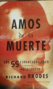 Amos de la muerte. Los SS Einsatzgruppen y el origen del Holocausto