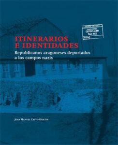 TIITINERARIOS E IDENTIDADES : REPUBLICANOS ARAGONESES DEPORTADOS A CAMPOS NAZIS
