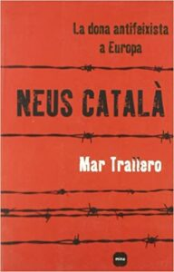 Neus Català: la dona antifeixista a Europa